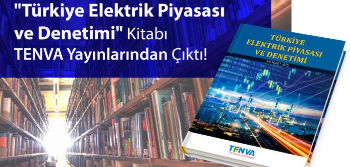 """""""Türkiye Elektrik Piyasası ve Denetimi"""" kitabı TENVA Yayınlarından Çıktı!"""